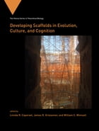 Developing Scaffolds in Evolution, Culture, and Cognition by Linnda R. Caporael