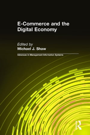 E-Commerce and the Digital Economy by Michael J. Shaw