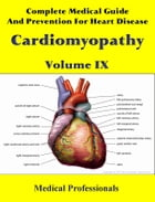 Complete Medical Guide and Prevention for Heart Diseases Volume IX; Cardiomyopathy by Medical Professionals