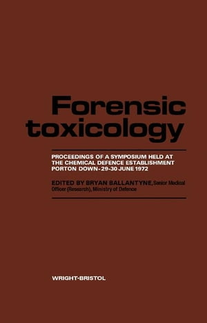 Forensic Toxicology: Proceedings of a Symposium Held at the Chemical Defence Establishment,  Porton Down,  29-30 June 1972