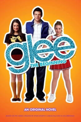 Book Glee: The Beginning: An Original Novel by Sophia Lowell
