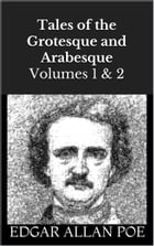 Tales of the Grotesque and Arabesque: Volumes 1 & 2 by Edgar Allan Poe