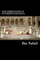 The Improvement of Human Reason by Ibn Tufail
