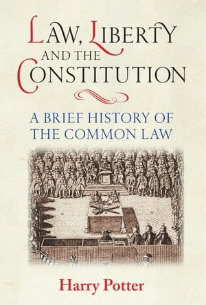 Law,  Liberty and the Constitution A Brief History of the Common Law