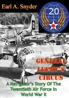 General Leemy's Circus: A Navigator's Story Of The Twentieth Air Force In World War II [Illustrated Edition] by Earl A. Snyder
