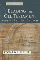 Reading the Old Testament with the Ancient Church (Evangelical Ressourcement): Exploring the…