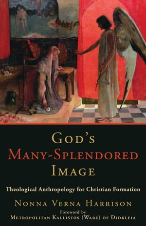 God's Many-Splendored Image Theological Anthropology for Christian Formation