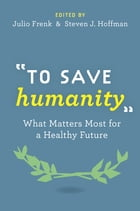 To Save Humanity: What Matters Most for a Healthy Future by Julio Frenk