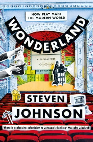 Wonderland How Play Made the Modern World