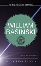 William Basinski [drone & ambient musician]: Musician Snapshots by Stone Blue Editors