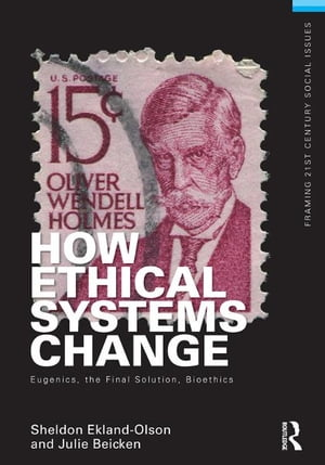 How Ethical Systems Change: Eugenics,  the Final Solution,  Bioethics
