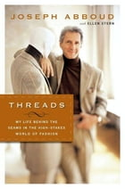Threads: My Life Behind the Seams in the High-Stakes World of Fashion by Joseph Abboud
