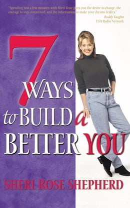 Book 7 Ways to Build a Better You by Sheri Rose Shepherd
