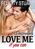 Love me (if you can) - La obra completa by Felicity Stuart