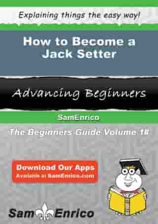 How to Become a Jack Setter: How to Become a Jack Setter by Karlyn Branham