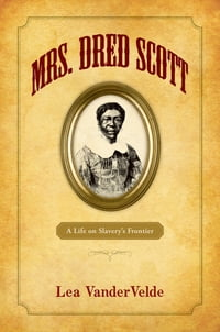Mrs. Dred Scott: A Life on Slavery's Frontier