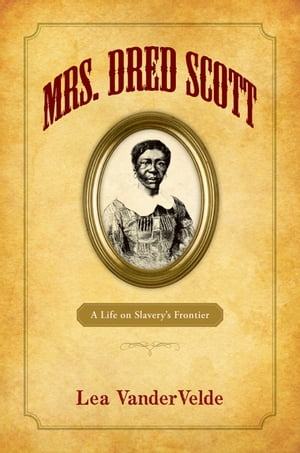 Mrs. Dred Scott A Life on Slavery's Frontier