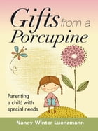 Gifts from a Porcupine: Parenting a child with Special Needs