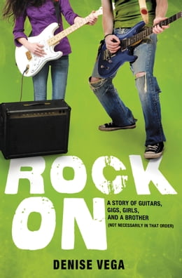 Book Rock On: A story of guitars, gigs, girls, and a brother (not necessarily in that order) by Denise Vega