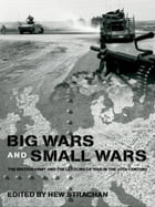 Big Wars and Small Wars: The British Army and the Lessons of War in the 20th Century