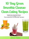 10 Day Green Smoothie Cleanse: Clean Eating Recipes: Healthy Green Smoothie Recipes, Plant-Based & Fruit Blender Recipes b6bf42b8-7e49-4407-beaa-fd9b103c4b8f