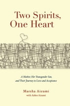 Two Spirits, One Heart: A Mother, Her Transgender Son, and Their Journey to Love and Acceptance by Marsha Aizumi