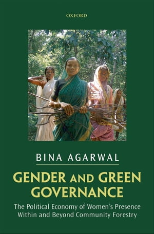 Gender and Green Governance The Political Economy of Women's Presence Within and Beyond Community Forestry