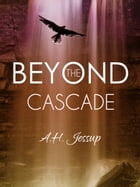 Beyond the Cascade by A. H. Jessup