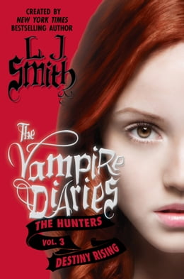 Book The Vampire Diaries: The Hunters: Destiny Rising by L. J. Smith