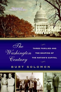 Book The Washington Century: Three Families and the Shaping of the Nation's Capital by Burt Solomon