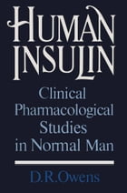 Human Insulin: Clinical Pharmacological Studies in Normal Man by D.R. Owens