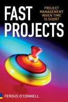 Fast Projects: Project Management When Time is Short by Fergus O'Connell