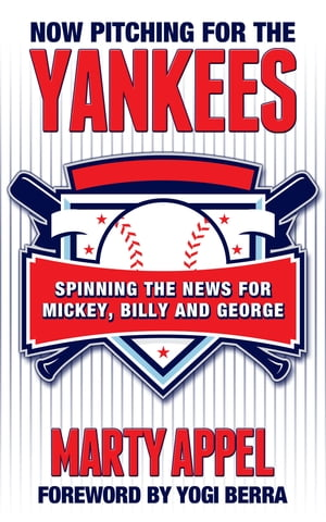 Now Pitching for the Yankees Spinning the News for Mickey,  Billy,  and George
