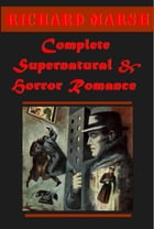 Complete Supernatural Horror Romance by Richard Marsh