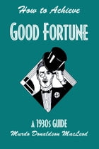 How to Achieve Good Fortune: A 1930s Guide