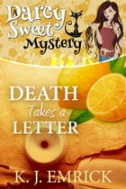 Death Takes a Letter: Darcy Sweet Mystery, #21 by K.J. Emrick
