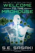 Welcome to the Madhouse: Book One of The Grace Lord Series by S.E. Sasaki