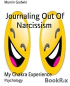 Journaling Out Of Narcissism: My Chakra Experience by Mumin Godwin