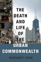The Death and Life of the Urban Commonwealth by Margaret Kohn