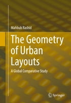 The Geometry of Urban Layouts: A Global Comparative Study by Mahbub Rashid