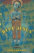 Blue Jesus: A Novel by Tom Edwards