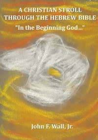 "A Christian Stroll Through the Hebrew Bible: ""In the Beginning God..."""