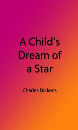 A Child's Dream of a Star (Illustrated Edition) by Charles Dickens