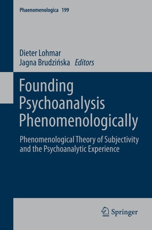 Founding Psychoanalysis Phenomenologically: Phenomenological Theory of Subjectivity and the Psychoanalytic Experience