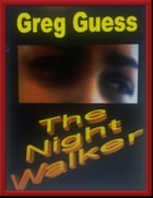 The Night Walker by Gregory Guess