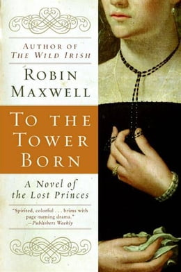 Book To the Tower Born by Robin Maxwell