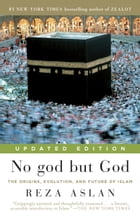 No god but God (Updated Edition): The Origins, Evolution, and Future of Islam by Reza Aslan