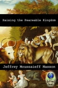 Raising the Peaceable Kingdom ec0fe3b3-38c0-40cb-bc71-822255ec66c7