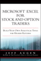 Microsoft Excel for Stock and Option Traders: Build Your Own Analytical Tools for Higher Returns by Jeff Augen
