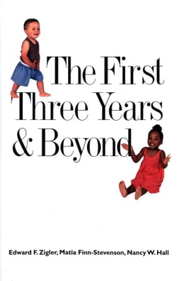 Book The First Three Years and Beyond: Brain Development and Social Policy by Professor Edward F. Zigler